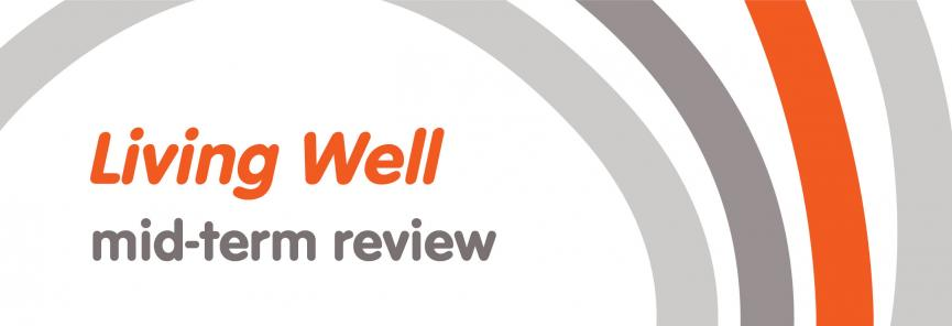 Living well mid-term review